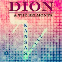 Kansas City — Dion & The Belmonts, The Belmonts