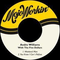 Weekend Man — Andre Williams, The Five Dollars, Andre Williams|The Five Dollars