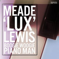 "Boogie Woogie Piano Man — Meade ""Lux"" Lewis, Meade 'Lux' Lewis"