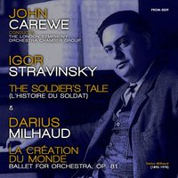 John Carewe Conducts Stravinsky: The Soldier's Tale & Milhaud: La Création du monde — Игорь Фёдорович Стравинский, Дариус Мийо, London Symphony Orchestra Chamber Group, John Carewe