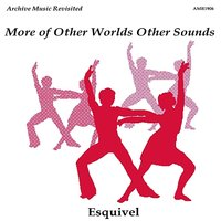 More of Other Worlds Other Sounds — ESQUIVEL
