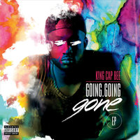 Going Going Gone - EP — King Cap Bee