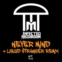 Never Mind — Infected Mushroom