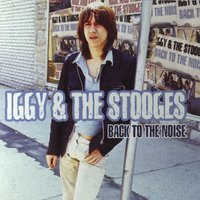 Back to the noise — Iggy Pop, The Stooges