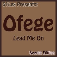 51 Lex Presents: Lead Me On — Ofege