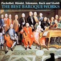 Pachelbel, Händel, Telemann, Bach and Vivaldi: The Best Baroque Works — Антонио Вивальди, Иоганн Себастьян Бах, Георг Фридрих Гендель, Иоганн Пахельбель, Йозеф Гайдн, Johann Joachim Quantz, Deutsche Bachsolisten, Helmut Winschermann, Neues Bachisches Collegium Musicum Leipzig, Max Pommer