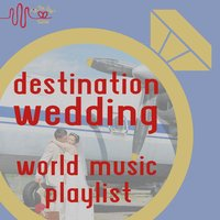 Destination Wedding: World Music Playlist by Tie the Knot Tunes — Various Artists - Music Of The World