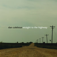 Straight To The Highway — Dan Colehour