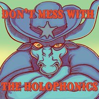 Don't Mess With the Holophonics — The Holophonics