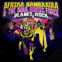 Planet Rock — The Soul Sonic Force, Afrika Bambaataa, Afrika Bambaataa & The Soul Sonic Force