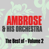 The Best of Ambrose & His Orchestra Vol. 2 — Ambrose & His Orchestra