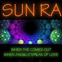 When the Sun Comes Out - When Angels Speak of Love — Sun Ra