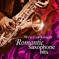 We've Got Tonight - Romantic Saxophone Hits — сборник