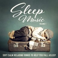 Sleep Music, Vol. 1 (Soft Calm Relaxing Songs to Help You Fall Asleep) — сборник