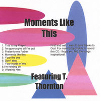Moments Like This — T. Thornton