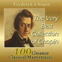 The Very Best Chopin Collection: 100 Greatest Classical Masterpieces — Фредерик Шопен, Arthur Rubinstein, Stanislaw Skrowaczewski, London New Symphony Orchestra