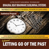 Letting Go of the Past — Binaural Beat Brainwave Subliminal Systems
