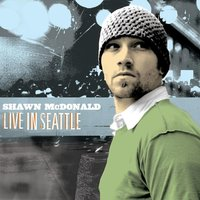 LIve in Seattle — Shawn McDonald