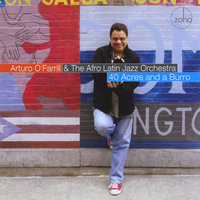 40 Acres and a Burro — Arturo O'Farrill & The Afro Latin Jazz Orchestra