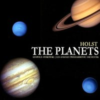 Holst: The Planets, Op. 32 — Leopold Stokowski, Los Angeles Philharmonic Orchestra, Густав Холст