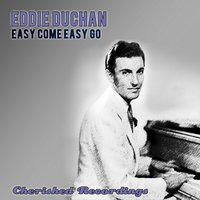 Easy Come Easy Go — Eddy Duchin