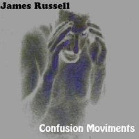 Confusion Moviments — James Russell