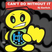 Can't Do Without It — DJ Garlick