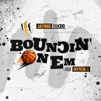 Bouncin' On 'Em (Hoop Rock) — Jaybee tha Ceo, Nytch G
