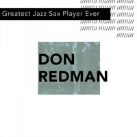 Greatest Jazz Sax Player Ever — Don Redman