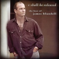I Shall Be Released - The Best Of James Blundell — James Blundell