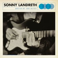 Bound By The Blues — Sonny Landreth