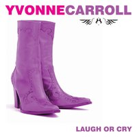Laugh Or Cry — Yvonne Carroll