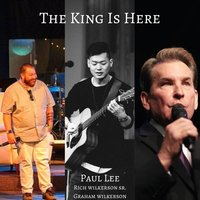 The King Is Here — Paul Lee, Rich Wilkerson Sr., Graham Wilkerson