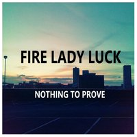 Nothing to Prove — Fire Lady Luck