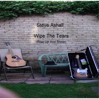 Wipe the Tears (Rise Up and Shine) — Steve Ashall