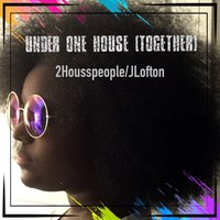 Under One House (Together) — 2Housspeople, JLofton