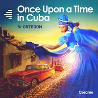 Once Upon a Time in Cuba — Sr Ortegon