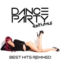 Dance Party Anthems: Best Hits Remixed — сборник