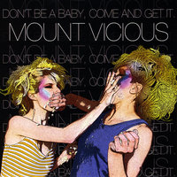 Don't Be a Baby, Come and Get It — Mount Vicious