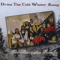 Drive The Cold Winter Away — The Bisceglia Family