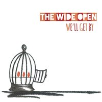 We'll Get By — The Wide Open