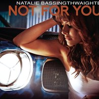 Not For You — Natalie Bassingthwaighte