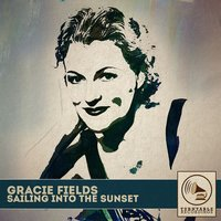 Sailing into the Sunset — Gracie Fields