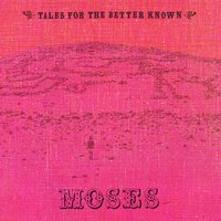 Tales For The Better Known... — Moses