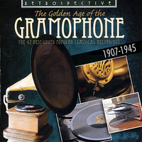 The Golden Age of the Gramophone: The 42 Best Loved Popular Classical Recordings -  1907-1945 — Sir Henry Bishop, Сергей Васильевич Рахманинов
