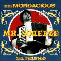 The Mordacious Mr. Squeeze — Phil Parlapiano