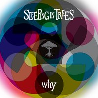 Why — Sleeping in Trees