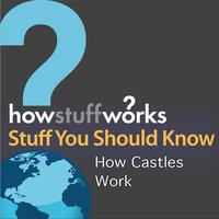 How Castles Work — Stuff You Should Know