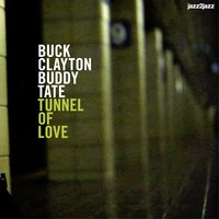 Tunnel of Love — Buck Clayton, Buddy Tate