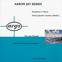 Kernis: Symphony In Waves; String Quartet 'Musica Celestis' — The Lark Quartet, New York Chamber Symphony, Gerard Schwarz